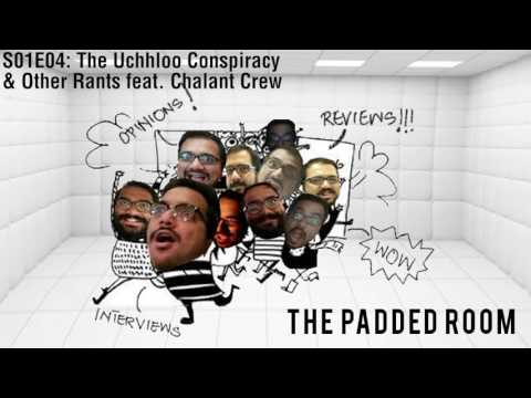 The Padded Room - The Uchhloo Conspiracy & Other Rants (feat.  Chalant Crew)