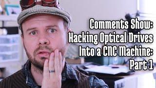 Comments Show: Hack old CD-ROMs into a CNC Machine - Part 1