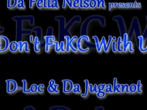 """Da Fella Nelson presentz """"Don't FuKC With U"""" by D-Loc & Da Jugaknot"""