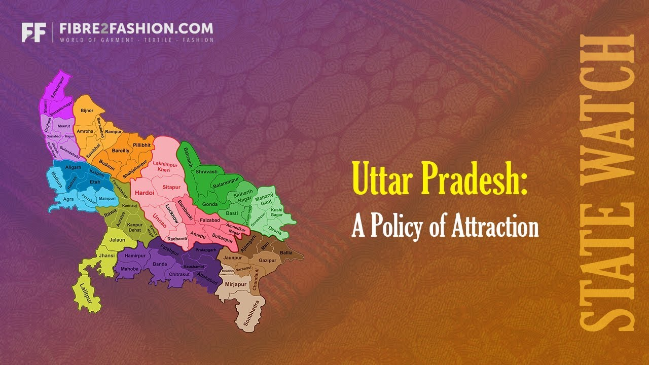 Uttar Pradesh: A Policy of Attraction | State Watch | Fibre2Fashion