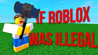 If ROBLOX was Illegal