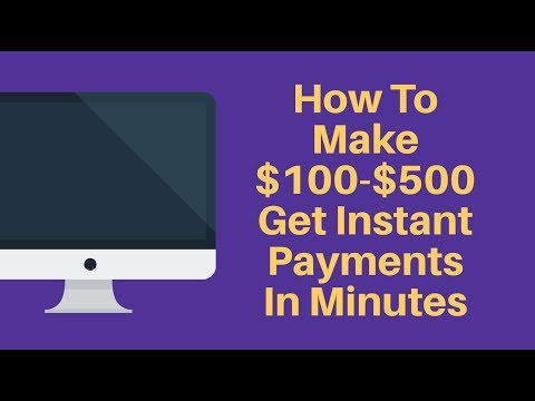How To Make $100-$500 Get Instant Payments In Minutes