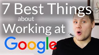 The 7 Best Things About Working at Google