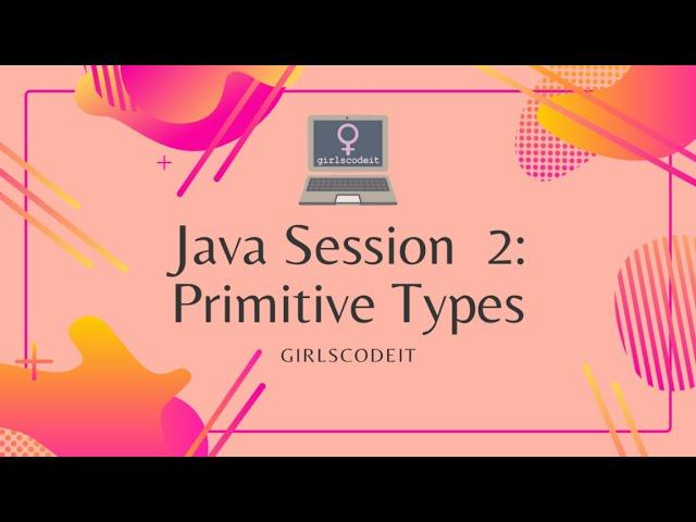 Java Session 2: Primitive Types