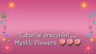 Tutorial orecchini...Mystic Flowers 🌹🌹🌹
