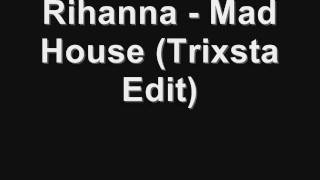 Rihanna - Mad House (Trixsta Edit) + Download Link