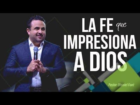 Download Youtube: Pastor Otoniel Font - La Fe que Impresiona a Dios