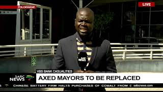 VBS Bank casualties  | Axed mayors to be replaced