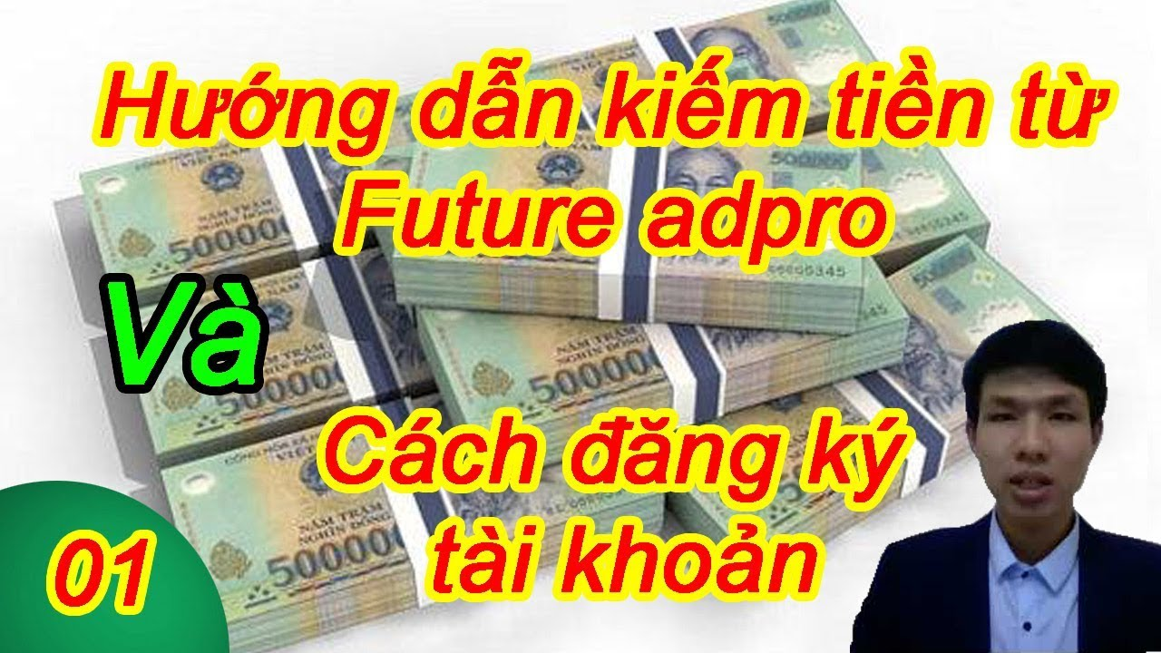 Video 1: Hướng dẫn kiếm tiền với Future Adpro và cách đăng ký tài khoản Adpro