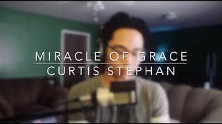 Miracle of Grace (Curtis Stephan cover)