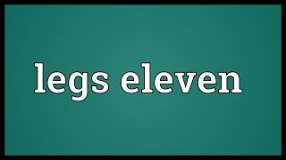 Legs eleven Meaning