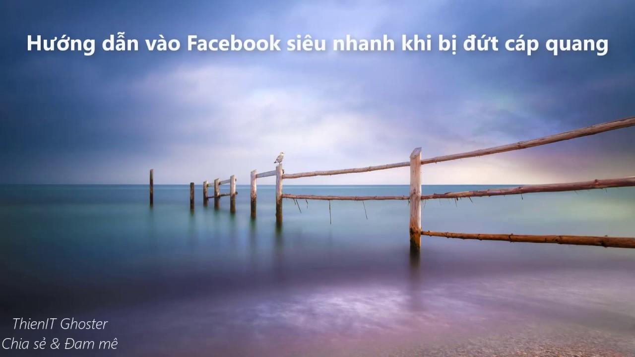 Mẹo vào Facebook khi bị đứt cáp quang