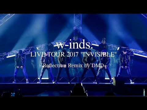 """[LIVE] Superstar〜SAY YES〜New World (Reflection Remix by DMD) from w-inds. LIVE TOUR 2017 """"INVISIBLE"""""""