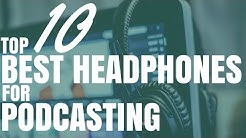 The Top 10 Best Headphones For Podcasting