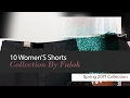 10 Women'S Shorts Collection By Fulok Spring 2017 Collection