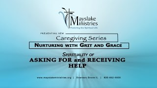 Mayslake Ministries Caregiving Series - Asking for and Receiving Help