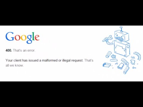 Google Error 400 (Bad Request) Your client has issued a malformed or illegal request