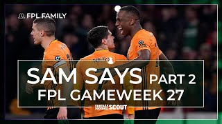 FPL GW27: SAM SAYS (Part 2) (FPL FAMILY) | TIME FOR WOLVES DEFENCE?| FPL Tips 19/20
