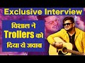 Takda Rava singer Vishal Mishra gives epic reply to Trollers |Exclusive Interview | FilmiBeat