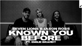 Seven Lions & Jason Ross feat. Emilie Brandt - Known You Before (Extended Mix)