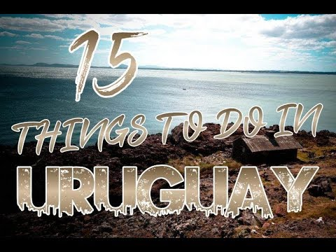 Top 15 Things To Do In Uruguay