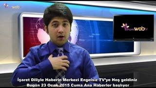 23.1.2015 Cuma Engelsizweb.tv Ana Haber Bülteni