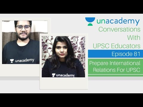 Unacademy Conversations - Preparing International Relations For UPSC