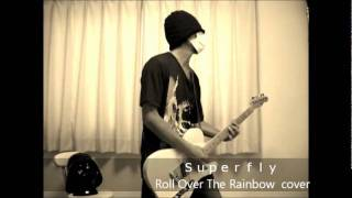 superfly - Roll Over The Rainbow
