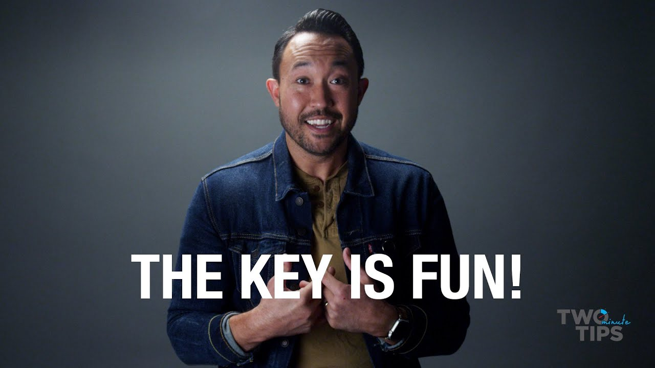 The Key is FUN! | TWO MINUTE TIPS
