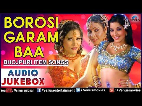 Borosi Garam Baa : Bhojpuri Item Songs ~ Audio Jukebox
