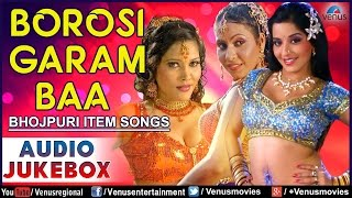 Borosi Garam Baa : Bhojpuri Item Songs ~ Audio Jukebox