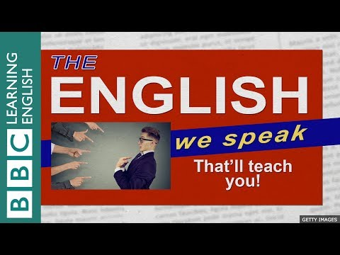 That'll teach you! : The English We Speak