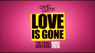 David Guetta - Love Is Gone - THE PEREZ BROTHERS Remix