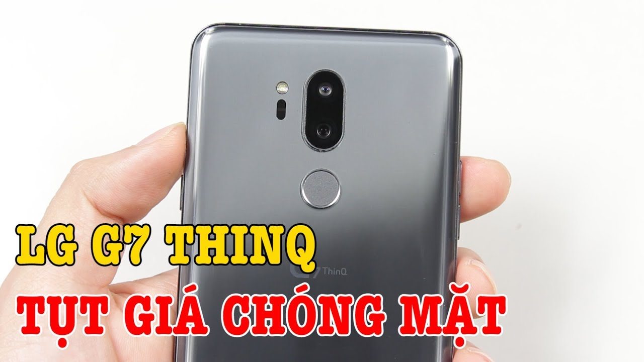 Trên tay LG G7 ThinQ điện thoại GIẢM GIÁ CHÓNG MẶT