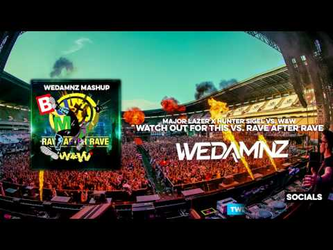 Major Lazer x Hunter Siegel vs. W&W - Watch Out For This vs. Rave After Rave (WeDamnz Mashup)