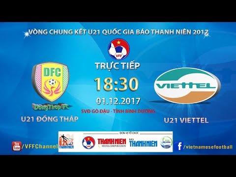 Trực Tiếp | U21 Đồng Tháp vs U21 Viettel | VCK U21 Quốc Gia Báo Thanh Niên 2017