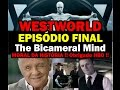 Westworld ► EPISÓDIO FINAL 1ª Temporada ► Moral da História