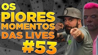 #53 - OS PIORES MOMENTOS DAS LIVES!