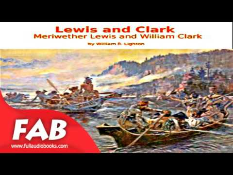 Lewis and Clark Meriwether Lewis and William Clark Full Audiobook by William R. LIGHTON