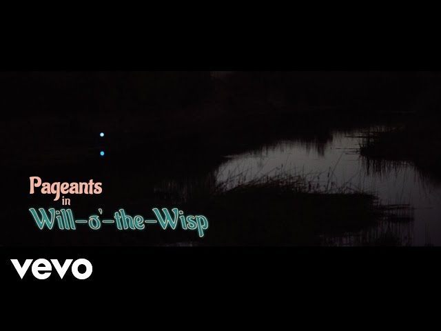 Pageants - Will-o'-the-Wisp (Official Music Video)