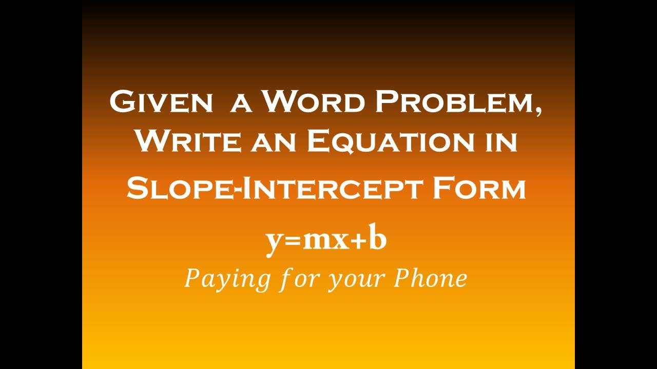 Given A Word Problem, Write An Equation In Slopeintercept Form (y=mx+b)