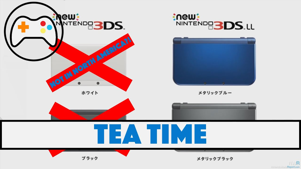 No Regular New 3DS in North America?! - Tea Time (Ep2, Clip2 ...