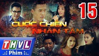 THVL | Cuộc chiến nhân tâm - Tập 15