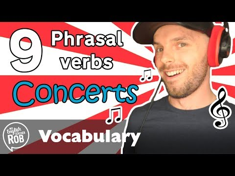 9 English Phrasal Verbs - Describing concerts and live music Cambridge IELTS First CAE