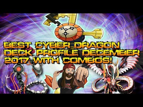 BEST CYBER DRAGON DECK PROFILE DECEMBER 2017 WITH COMBOS!