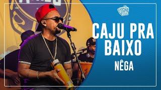 FM O Dia - CAJU PRA BAIXO - Nêga