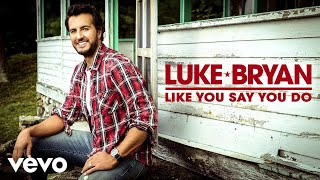 Luke Bryan - Like You Say You Do (Official Audio)