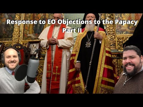 Response to EO Objections to the Papacy Part II (S2 E32)