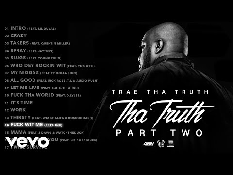 Trae Tha Truth - Fuck Wit Me (Audio) ft. Ink