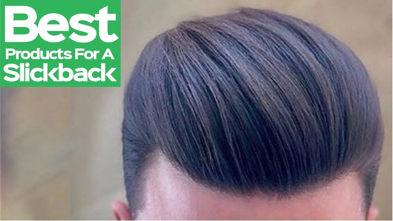 Best Hair Products For A Slick Back Hairstyle 2019 New Mens Hair 2019 Youtube